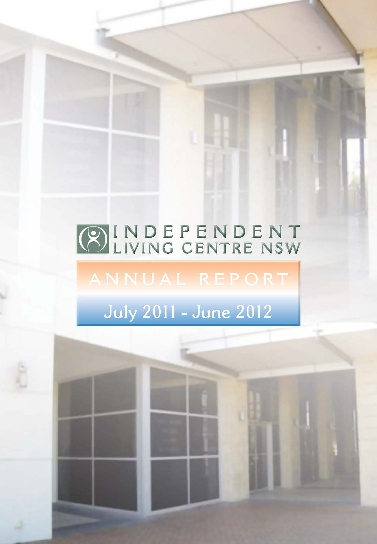 Cover of the 2011-2012 Annual Report showing the new ILC office exterior at Westpoint Blacktown